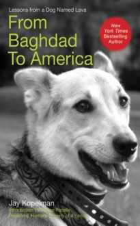 From Baghdad To America: Life Lessons from a Dog Named Lava - Lt. Col. Usmc (ret.) Jay Kopelman