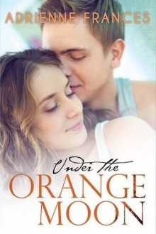 Under the Orange Moon: Book One in the Mathews Family Series - Adrienne Frances