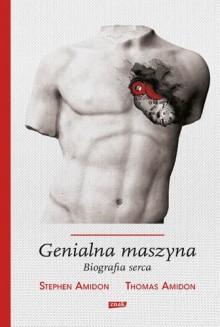 Genialna maszyna. Biografia serca - Thomas Amidon,Stephen Amidon,Adriana Celińska