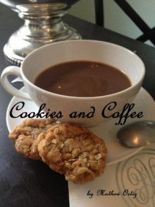 Cookies and Coffee (Cookies and Coffee. An unconventional love story) - Mathew Ortiz