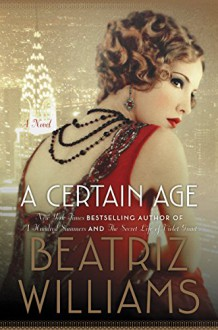 A Certain Age: A Novel - Beatriz Williams