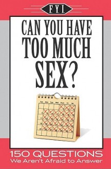 Can You Have Too Much Sex? (F.Y.I.) - Apandisis Publishing
