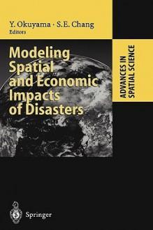Modeling Spatial and Economic Impacts of Disasters - Yasuhide Okuyama, Stephanie E. Chang