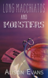 Long Macchiatos and Monsters - Alison Evans