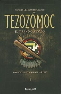 Tezozomoc: El Tirano Olvidado - Antonio Guadarrama Collado