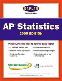 AP Statistics 2005: An Apex Learning Guide - Kaplan Inc., Kaplan Inc.