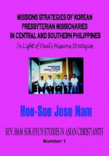 Missions Strategies of Korean Presbyterian Missionaries in Central and Southern Philippines (Hardcover) - Hoo-Soo Nam, Hu-Su Nam
