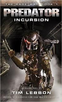 Predator - Incursion: The Rage War 1 - Tim Lebbon