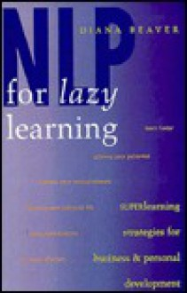 NLP for Lazy Learning: Superlearning Strategies for Business & Personal Development - Diana Beaver