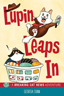 Lupin Leaps In: A Breaking Cat News Adventure - Georgia Dunn