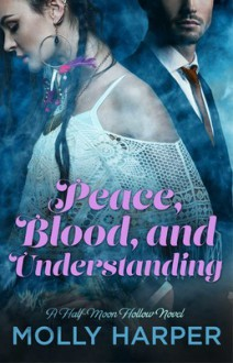 Peace, Blood and Understanding - Molly Harper