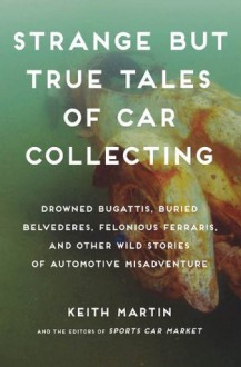 Strange but True Tales of Car Collecting - Keith Martin,Linda Clark,SportsCarMarket.com