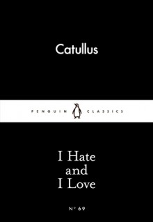 I Hate and I Love (Little Black Classics #69) - Catullus