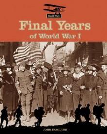 Final Years of World War I - John Hamilton