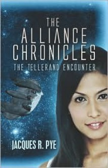 The Alliance Chronicles: The Tellerand Encounter - Jacques R. Pye