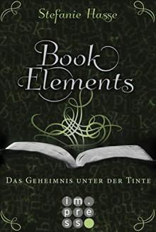 BookElements 3: Das Geheimnis unter der Tinte - Stefanie Hasse