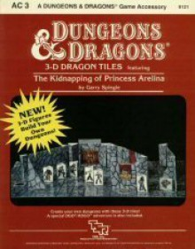 3 D Dragon Tiles: The Kidnapping Of Princess Arelina (Dungeons And Dragons Accessory Ac3) - Dennis Kauth