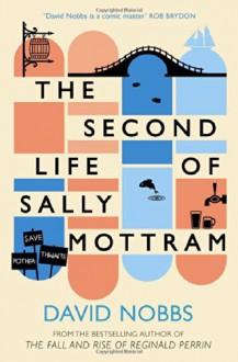 The Second Life of Sally Mottram - David Nobbs