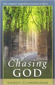 Chasing God: One Woman's Magnificent Journey of Spirit - Shirley Cunningham