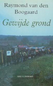 Gewijde grond: De kwade kansen na de val van het wereldsocialisme - Raymond van den Boogaard