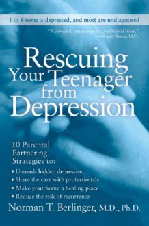 Rescuing Your Teenager from Depression - Norman T. Berlinger