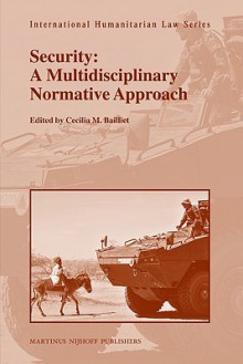 Security: A Multidisciplinary Normative Approach - Cecilia Bailliet