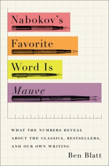 Nabokov's Favorite Word Is Mauve: And Other Experiments in Literature - Ben Blatt