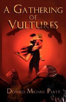 A Gathering of Vultures - Donald Michael Platt