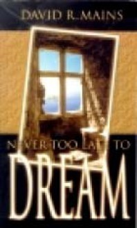 Never Too Late to Dream - David R. Mains