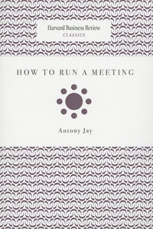 How to Run a Meeting - Antony Jay