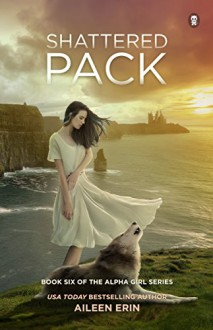 Shattered Pack (Alpha Girl Book 6) - Aileen Erin