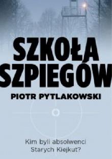 Szkoła szpiegów - Piotr Pytlakowski