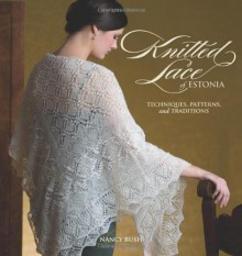 Knitted Lace of Estonia - Nancy Bush