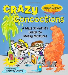 Crazy Concoctions: A Mad Scientist's Guide to Messy Mixtures - Jordan D. Brown