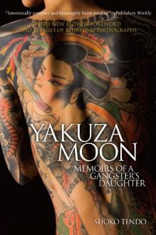 Yakuza Moon: Memoirs of a Gangster's Daughter - Louise Heal (Translator), Shoko Tendo