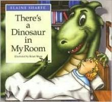 There's a Dinosaur in My Room - Elaine Sharfe