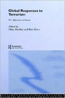 Global Responses to Terrorism: 9/11, Afghanistan and Beyond - Mary Buckley, Rick Fawn