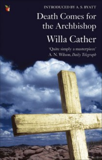 Death Comes for the Archbishop - Willa Cather, A.S. Byatt