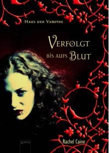 Verfolgt bis aufs Blut (Haus der Vampire, #1) - Rachel Caine,Sonja Häußler