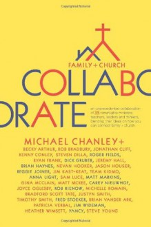 Collaborate: Family + Church - Michael Chanley, Reggie Joiner, Fred Stoeker, Jim Wideman, Brian Haynes, Carey Nieuwhof