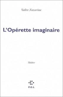 L'Operette Imaginaire: Theatre - Valère Novarina