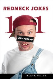 101 Redneck Jokes: Become the Envy of Jeff Foxworthy, Larry the Cable Guy, and other NRA-Totin' Hillbillies (also makes a great gift!) (101 Jokes) - Steve White