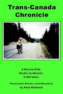 Trans-Canada Chronicle: A Bicycle Ride Pacific to Atlantic 4,400 Miles - Paul Wittreich