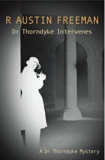 Dr Thorndyke Intervenes - R. Austin Freeman