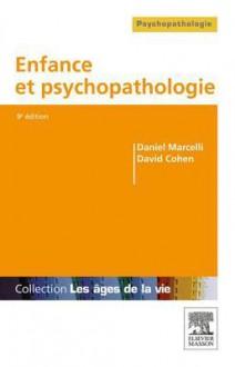 Enfance Et Psychopathologie - Daniel Marcelli, David Cohen