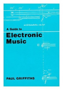 Guide to Electronic Music - Paul Griffiths