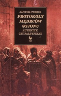 Protokoły mędrców Syjonu. Autentyk czy falsyfikat - Janusz Tazbir
