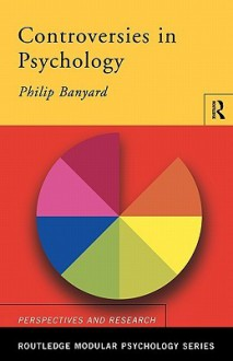 Controversies in Psychology - Phil Banyard