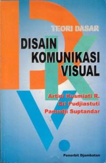 Teori Dasar Disain Komunikasi Visual - Artini Kusmiati R, Sri Pudjiastuti, Pamudji Suptandar