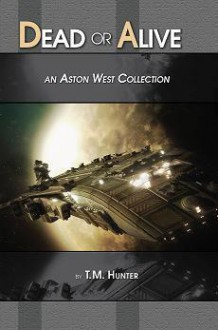 Dead or Alive: An Aston West Collection - T. M. Hunter, Lyndon Perry